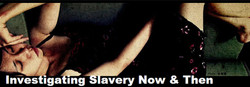 Investigating Slavery Now & Then