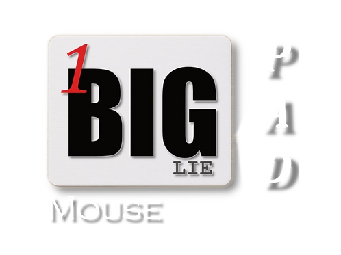 Mouse Pad | 1 BIG Lie