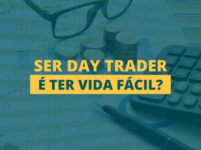 Como é a vida e a rotina de um day trader