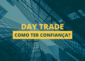 Como se manter sempre confiante no day trade