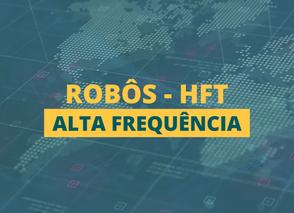HFT – COMO FUNCIONAM OS ROBÔS DE ALTA FREQUÊNCIA