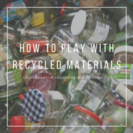 how to play with recyced matierals bog c