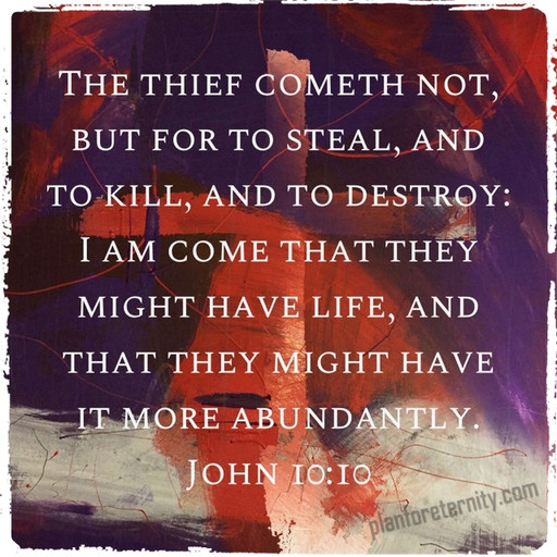 Satan comes to steal, kill and destroy