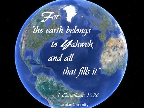 The Earth belongs to Yahweh