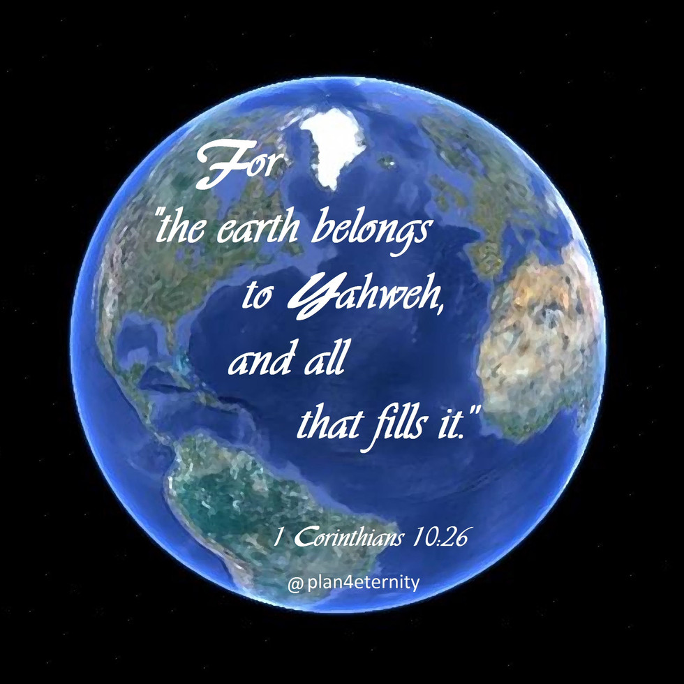 The earth and everything on it belongs to the Lord