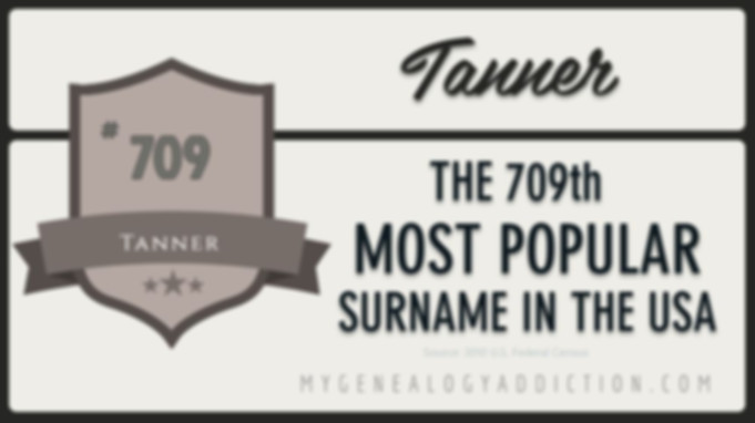 Tanner, ranked 709th among the most common surnames in the USA