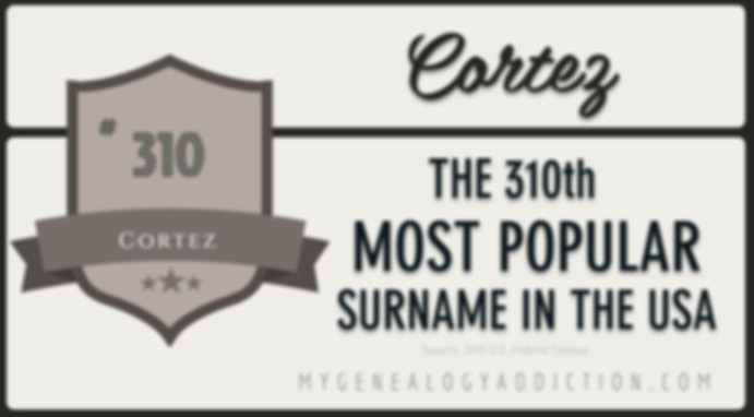 Cortez, ranked 310th among the most common surnames in the USA