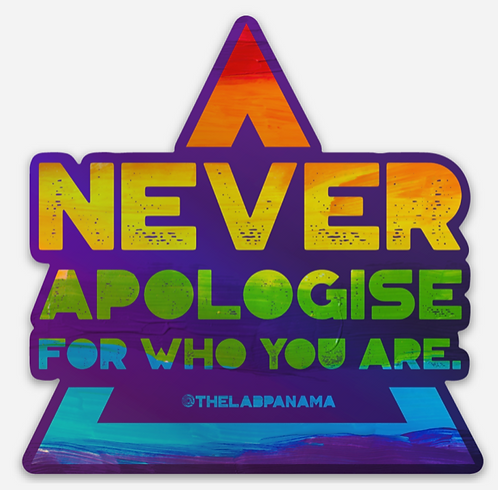 NEVER APOLOGISE FOR WHO YOU ARE STICKER