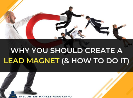 Why You Should Create A Lead Magnet (And How to do it)