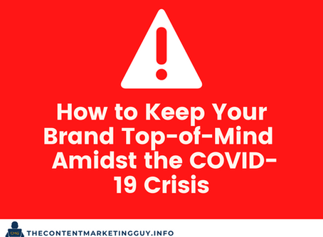 How to Keep Your Brand Top-of-Mind Amidst the COVID-19 Crisis