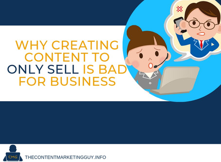 Why Creating Content to Only Sell is Bad for Business