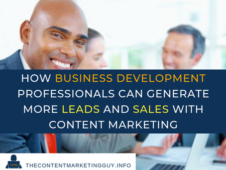 How Business Development Professionals Can Generate More Leads and Sales with Content Marketing