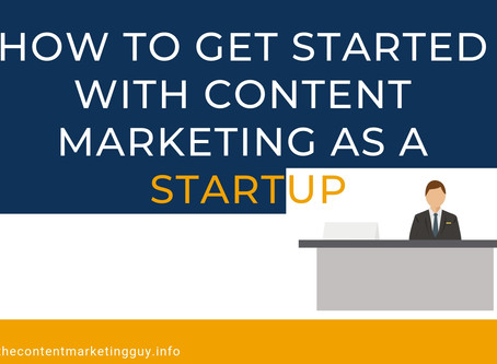 How to Get Started With Content Marketing As A Startup