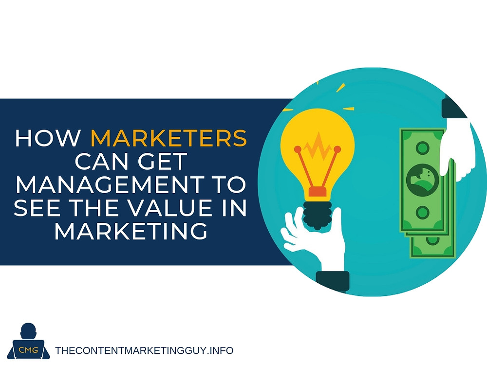 How Marketers Can Get Management to See the Value in Marketing
