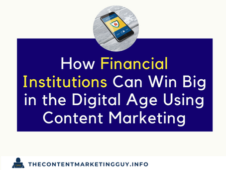 How Financial Institutions Can Win Big in the Digital Age Using Content Marketing