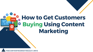 Getting Customers Buying Using Content Marketing