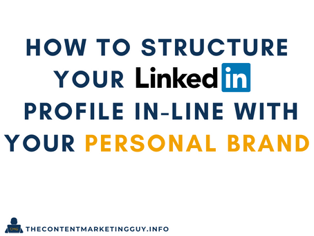 How to Structure Your LinkedIn Profile In-Line with your Personal Brand