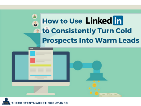 How to Use LinkedIn to Consistently Turn Cold Prospects Into Warm Leads