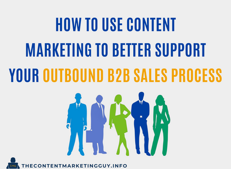 How to Use Content Marketing to Better Support Your Outbound B2B Sales Process