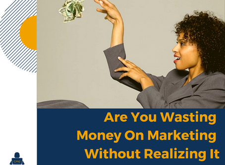 Are You Wasting Money On Marketing Without Realizing It?