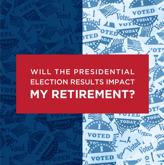 Will the Presidential Election Results Impact My Retirement? FREE DOWNLOAD