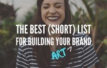The Best (Short) List on Building a Long Lasting Art Brand