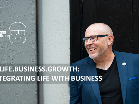 You.Life.Business.Growth. 5. Integrating Life With Business