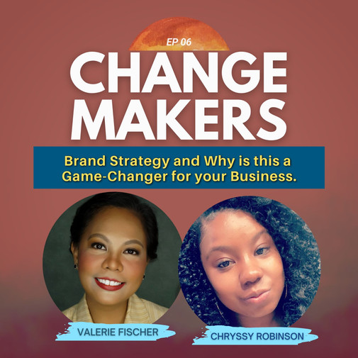 CHRYSSY DISCUSSES BRAND STRATEGY AND WHY IT IS A GAME CHANGER WITH VALERIE FISCHER OF CHANGE MAKER