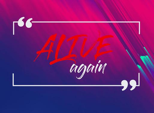 ALIVE AGAIN!
