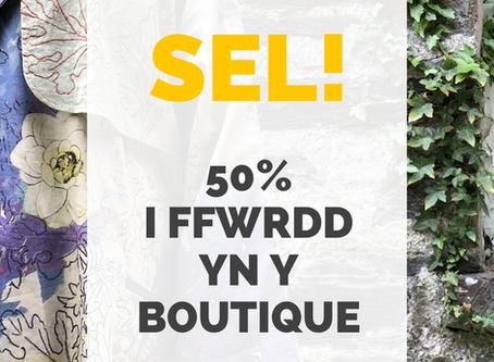 SÊL 50% i ffwrdd yn y Boutique! SALE 50% off in the Boutique!