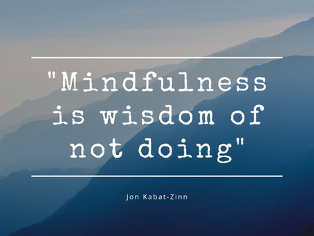 Mindfulness is the wisdom of not doing
