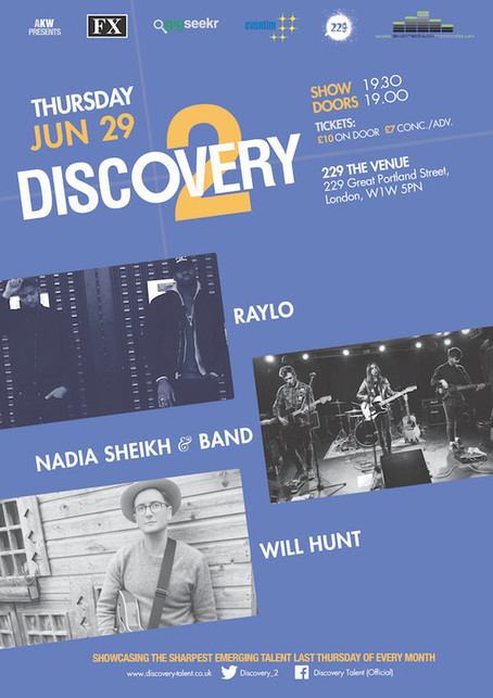 Thur 29th June 2017 Discovery 2 Ft RAYLO, Nadia Sheikh & band, Will Hunt.