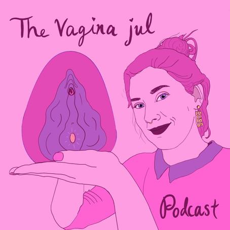 Vagina Jul Podcast: IM STARTING A VAGINA PODCAST!