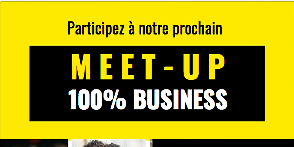 Meet-Up 100% Business - Colombes (92)