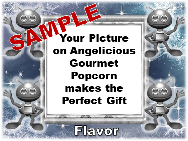 2-3.8 Cup bags of Gourmet Popcorn. Robots & your picture on the label.