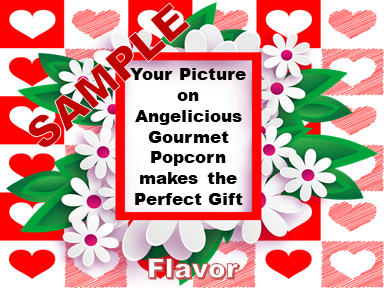2-3.8 Cup bags of Gourmet Popcorn. Flowers, hearts & your picture on the label.