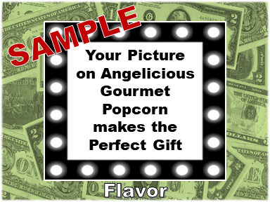 2-3.8 Cup bags of Gourmet Popcorn. Money & your picture on the label.