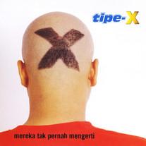 2001 / Tipe - X / Mereka Tak Pernah Mengerti