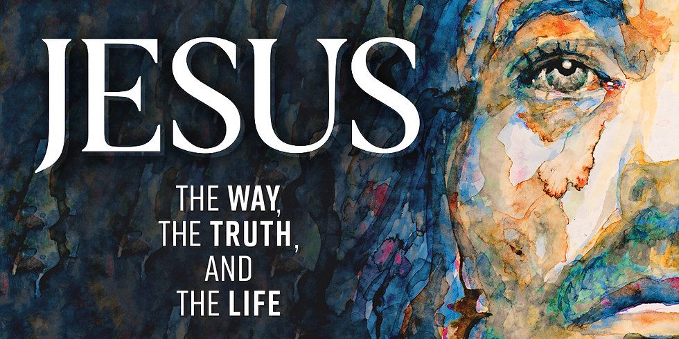 Jesus: The Way, The Truth, and The Life.