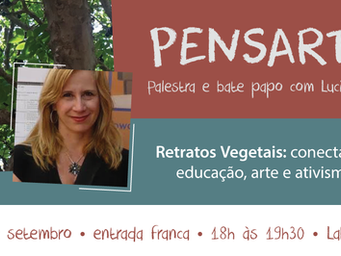 """Agenda   18/09   Pensarte """"Retratos Vegetais: conectando educação, arte e ativismo"""""""