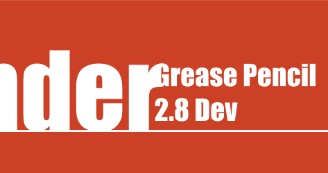 Blender Grease Pencil  2.8 Dev