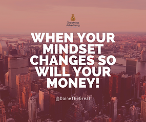 WHEN YOUR MINDSET CHANGES SO WILL YOUR M