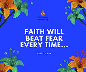 FAITH WILL BEAT FEAR EVERY TIME....png