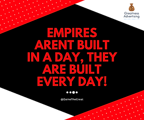 empires arent built in a day, they are b
