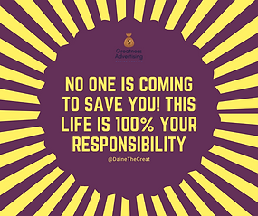 no one is coming to save you! this life