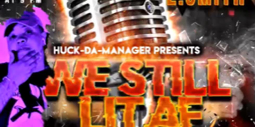 Huck Da Manager Presents: We Still Lit AF Showcase