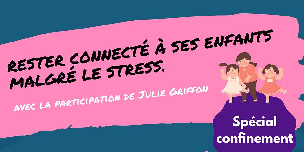 Rester connecté à ses enfants malgré le stress. (Spécial confinement)