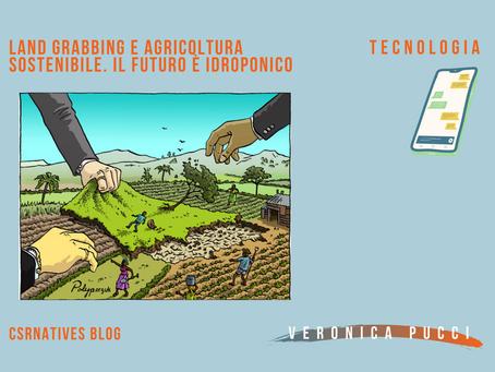 Land Grabbing e Agricoltura Sostenibile. Il Futuro è Idroponico