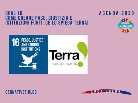 GOAL 16. Come creare pace, giustizia e istituzioni forti: ce lo spiega Terra!