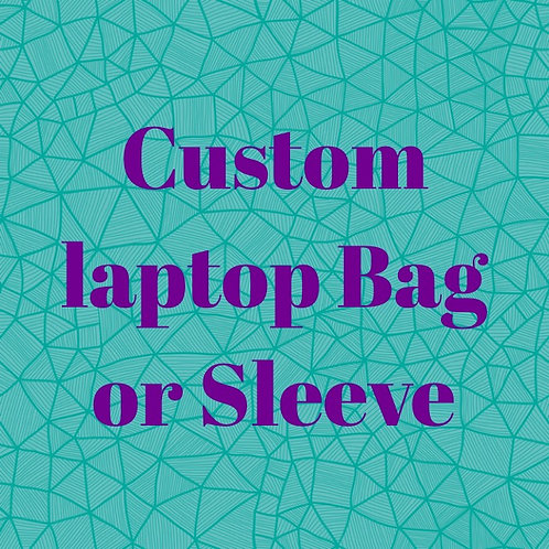 Custom  laptop bag or sleeve